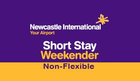 Newcastle Airport Short Stay Weekender - Non Flexi