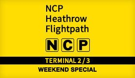 Heathrow - NCP Flightpath T2/T3 - Weekend Special