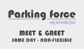 Heathrow Parking Force - Meet and Greet - Same Day - Non-Flex